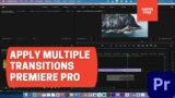 How To Apply Transitions to Multiple Clips at Once – Premiere Pro