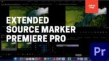 Premiere Pro – Extended Source Markers!